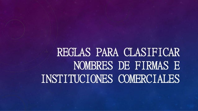 REGLAS PARA CLASIFICAR  NOMBRES DE FIRMAS E  INSTITUCIONES COMERCIALES