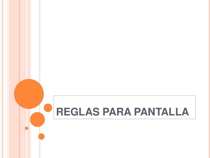 REGLAS PARA PANTALLA