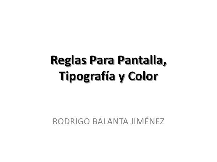Reglas Para Pantalla, Tipografía y ColorRODRIGO BALANTA JIMÉNEZ
