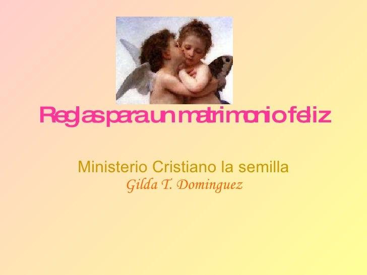 Reglas para un matrimonio feliz Ministerio Cristiano la semilla Gilda T. Dominguez