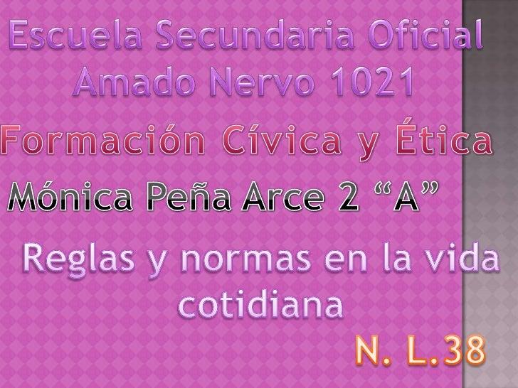 """Escuela Secundaria Oficial<br />Amado Nervo 1021<br />Formación Cívica y Ética <br />Mónica Peña Arce 2 """"A""""<br />Reglas y ..."""