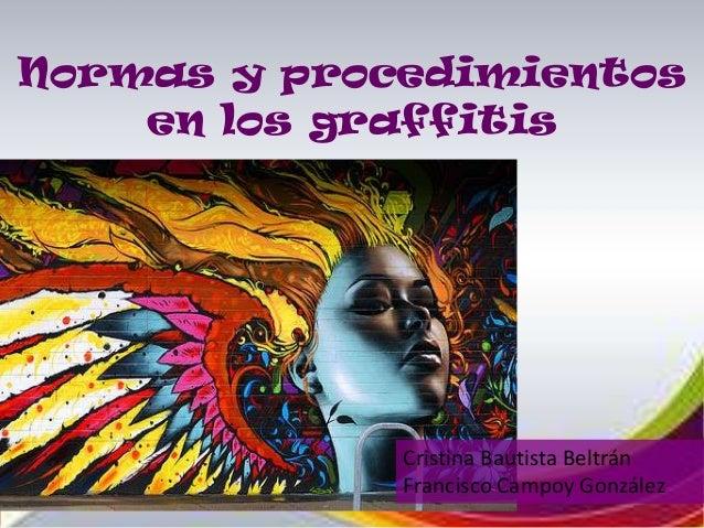 Normas y procedimientos    en los graffitis             Cristina Bautista Beltrán             Francisco Campoy González