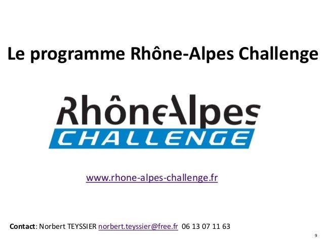 Le programme Rhône-Alpes Challenge                      www.rhone-alpes-challenge.frContact: Norbert TEYSSIER norbert.teys...