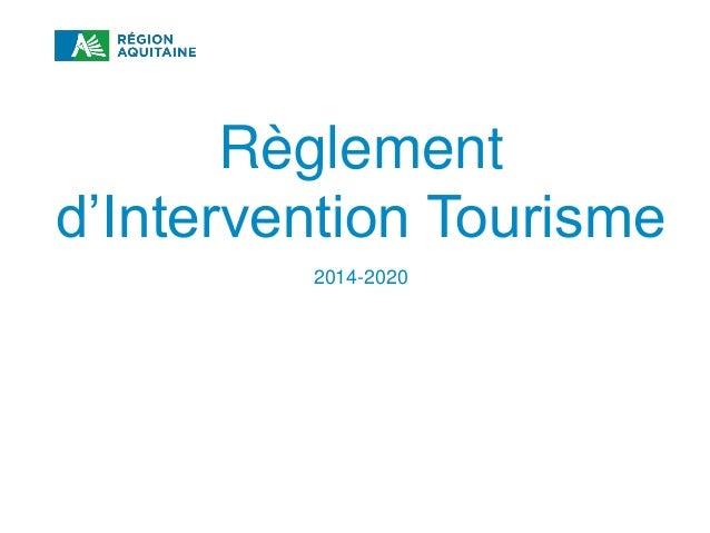 RÈGLEMENT D'INTERVENTION TOURISME 2014-2020 Règlement d'Intervention Tourisme 2014-2020