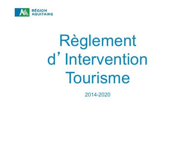 RÈGLEMENT D INTERVENTION TOURISME 2014-2020 Règlement d Intervention Tourisme 2014-2020
