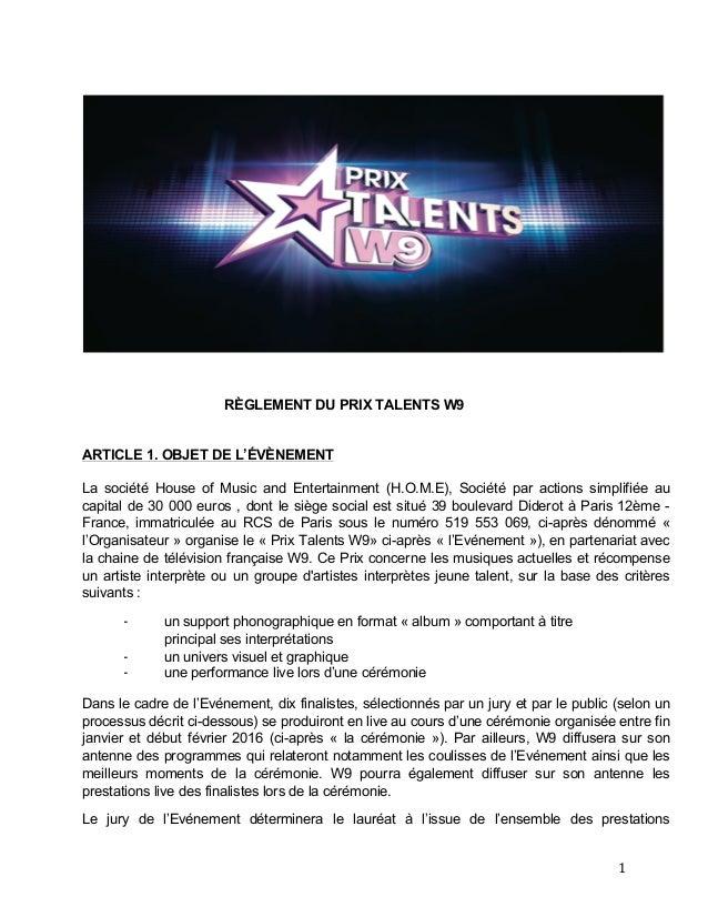 1   RÈGLEMENT DU PRIX TALENTS W9 ARTICLE 1. OBJET DE L'ÉVÈNEMENT La société House of Music and Entertainment (H.O.M.E)...