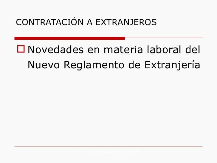 CONTRATACIÓN A EXTRANJEROS <ul><li>Novedades en materia laboral del Nuevo Reglamento de Extranjería   </li></ul>CONTRATACI...