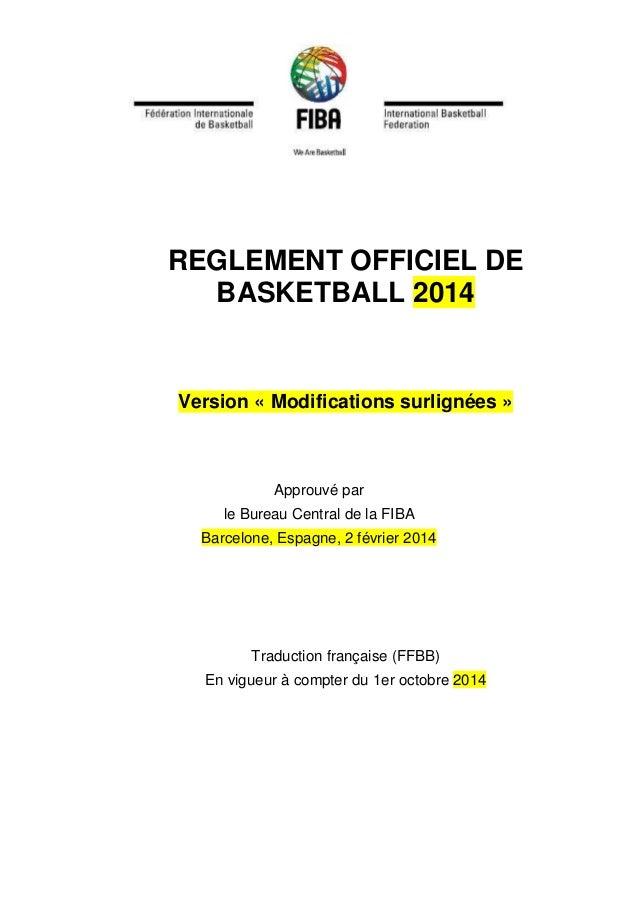 REGLEMENT OFFICIEL DE BASKETBALL 2014 Version « Modifications surlignées » Approuvé par le Bureau Central de la FIBA Barce...