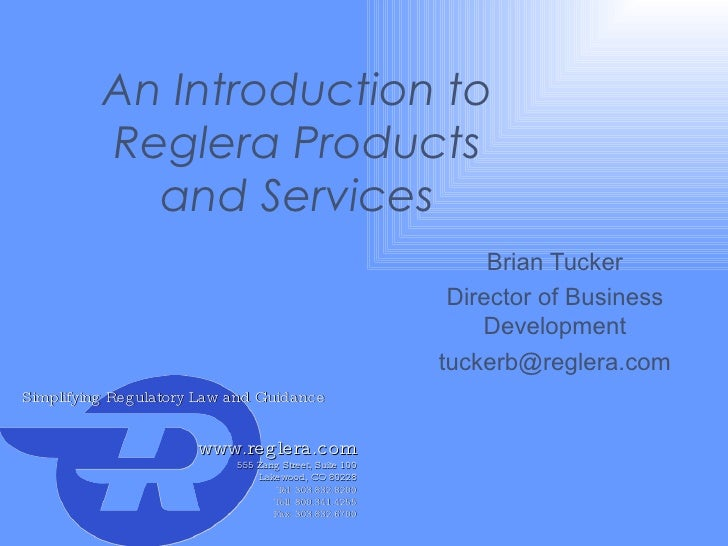An Introduction to Reglera Products and Services Brian Tucker Director of Business Development [email_address]