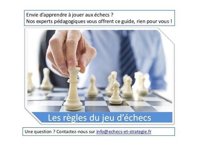 Envie d'apprendre à jouer aux échecs ? Nos experts pédagogiques vous offrent ce guide, rien pour vous ! Une question ? Con...