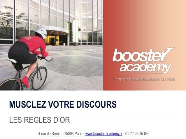 MUSCLEZ VOTRE DISCOURS LES REGLES D'OR 4 rue de Rome – 75008 Paris - www.booster-academy.fr - 01 72 28 35 89