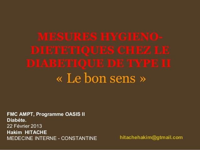 MESURES HYGIENO- DIETETIQUES CHEZ LE DIABETIQUE DE TYPE II « Le bon sens » hitachehakim@gtmail.com FMC AMPT, Programme OAS...