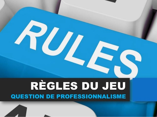 RÈGLES DU JEU QUESTION DE PROFESSIONNALISME