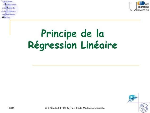 2011  © J Gaudart, LERTIM, Faculté de Médecine Marseille  1  Principe de laRégression Linéaire
