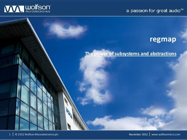 regmap                                          The power of subsystems and abstractions1   © 2012 Wolfson Microelectronic...