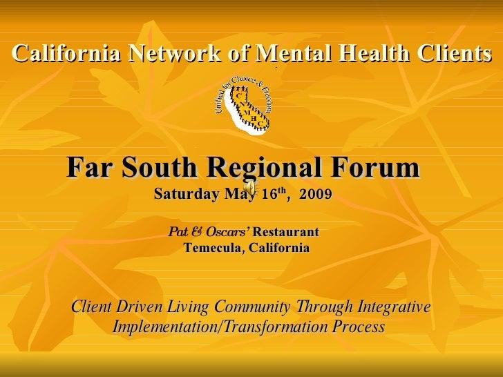 Far South Regional Forum Saturday May 16 th ,  2009 Pat & Oscars'  Restaurant   Temecula, California Client Driven Living ...
