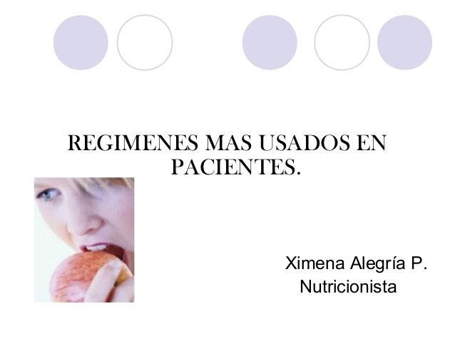 REGIMENES MAS USADOS EN PACIENTES. Ximena Alegría P. Nutricionista