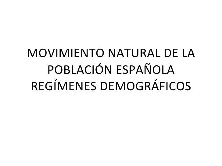 MOVIMIENTO NATURAL DE LA POBLACIÓN ESPAÑOLA REGÍMENES DEMOGRÁFICOS
