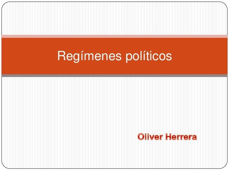 Regímenes políticos<br />Oliver Herrera<br />
