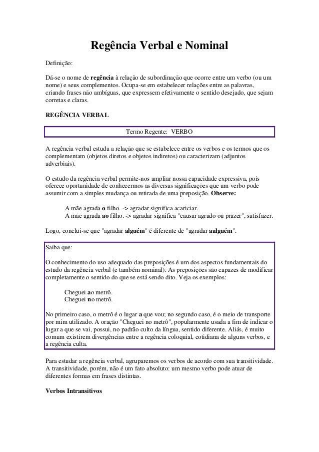 Regência Verbal e Nominal Definição: Dá-se o nome de regência à relação de subordinação que ocorre entre um verbo (ou um n...