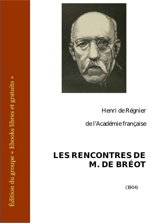 Henri de Régnier      de l'Académie françaiseLES RENCONTRES DE       M. DE BRÉOT                     (1904)