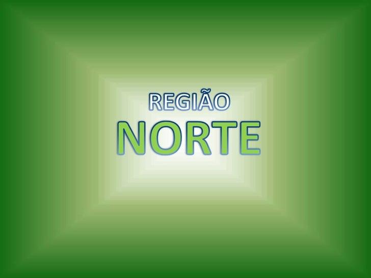 REGIÃO<br />NORTE<br />