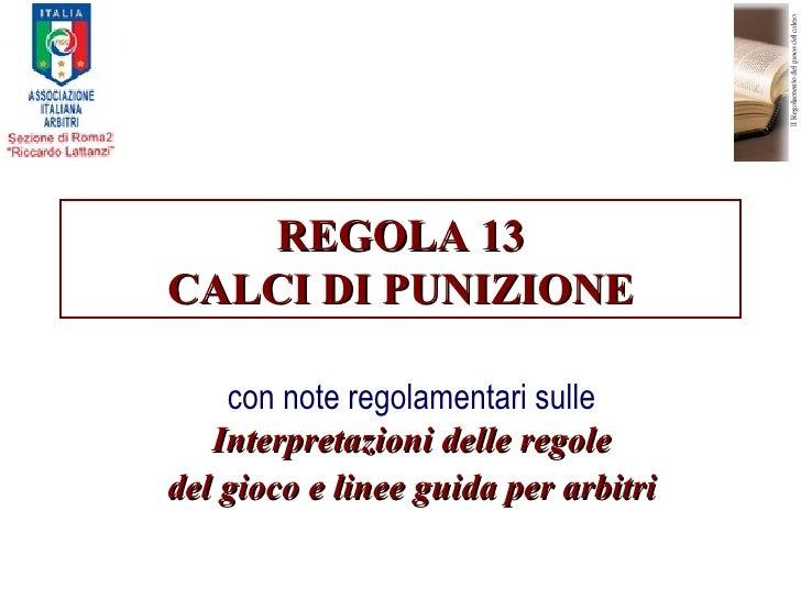 REGOLA 13 CALCI DI PUNIZIONE con note regolamentari sulle  Interpretazioni delle regole del gioco e linee guida per arbitri