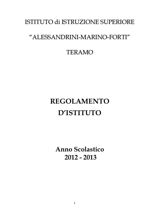 """ISTITUTO di ISTRUZIONE SUPERIORE """"ALESSANDRINI-MARINO-FORTI""""            TERAMO       REGOLAMENTO         D'ISTITUTO       ..."""