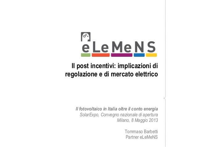 Il post incentivi: implicazioni diregolazione e di mercato elettricoIl fotovoltaico in Italia oltre il conto energiaSolarE...