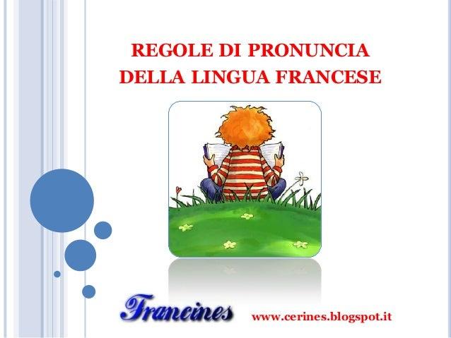 REGOLE DI PRONUNCIA DELLA LINGUA FRANCESE www.cerines.blogspot.it