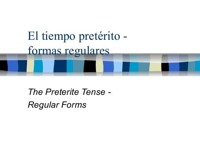 El tiempo pretérito - formas regulares The Preterite Tense - Regular Forms
