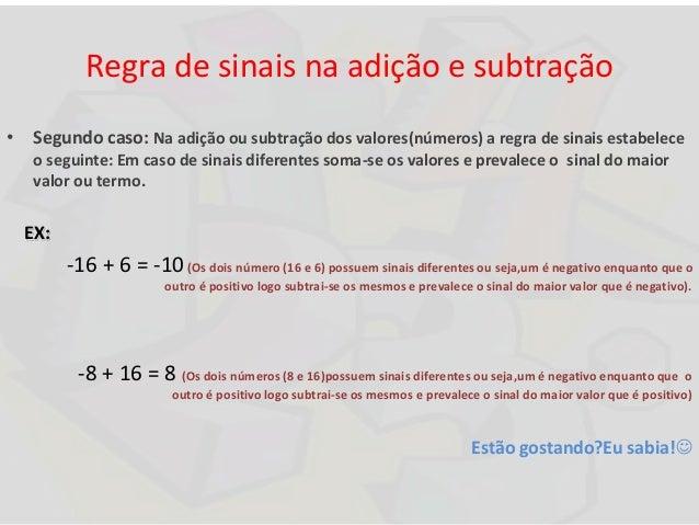 Regra de sinais na adição e subtração • Segundo caso: Na adição ou subtração dos valores(números) a regra de sinais estabe...