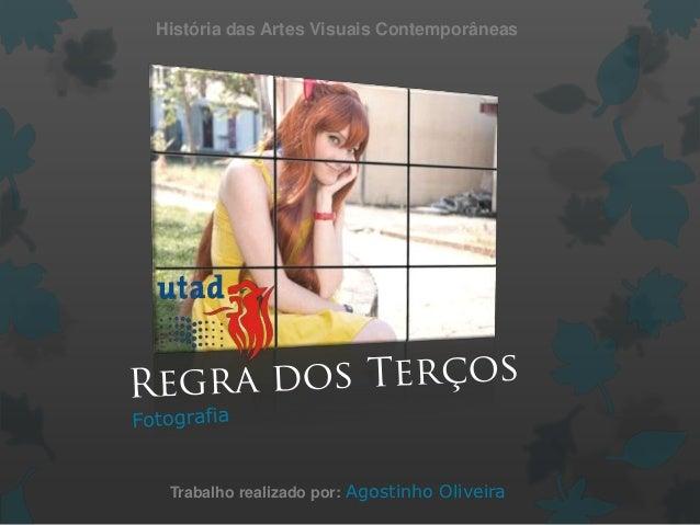 História das Artes Visuais Contemporâneas Trabalho realizado por: Agostinho Oliveira