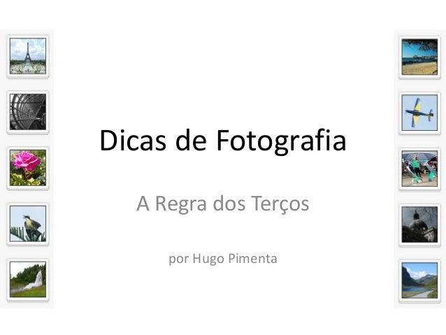 Dicas de Fotografia  A Regra dos Terços     por Hugo Pimenta