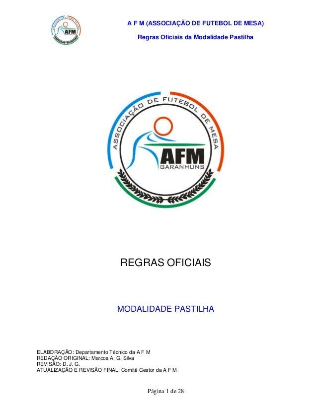A F M (ASSOCIAÇÃO DE FUTEBOL DE MESA) Regras Oficiais da Modalidade Pastilha  REGRAS OFICIAIS  MODALIDADE PASTILHA  ELABOR...