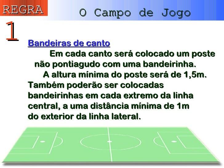 5ad5bcd730 O Campo de Jogo 1 REGRA  10. Bandeiras de canto Em cada canto será colocado  um poste ...