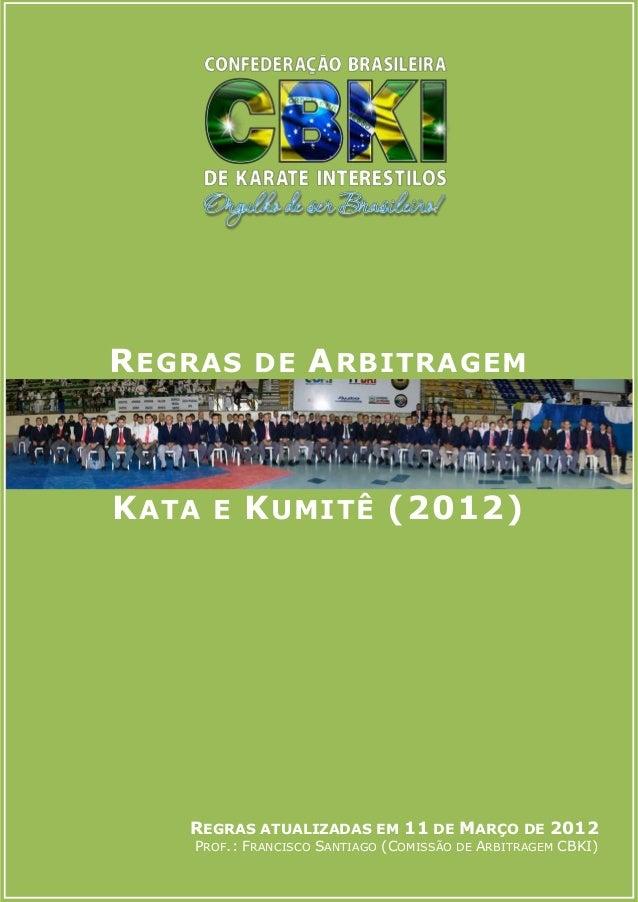 R EGRAS DE A RBITRAGEMK ATA E K UMITÊ (2012)    REGRAS ATUALIZADAS EM 11 DE MARÇO DE 2012    PROF.: FRANCISCO SANTIAGO (CO...