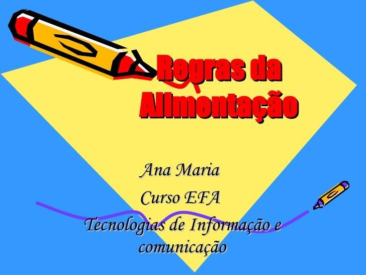 Regras da Alimentação Ana Maria  Curso EFA  Tecnologias de Informação e comunicação