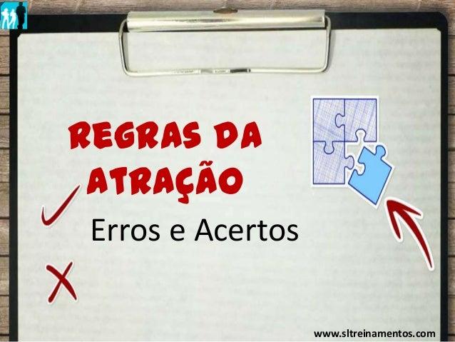 Regras da Atração IRegras daAtraçãoErros e Acertoswww.sltreinamentos.com