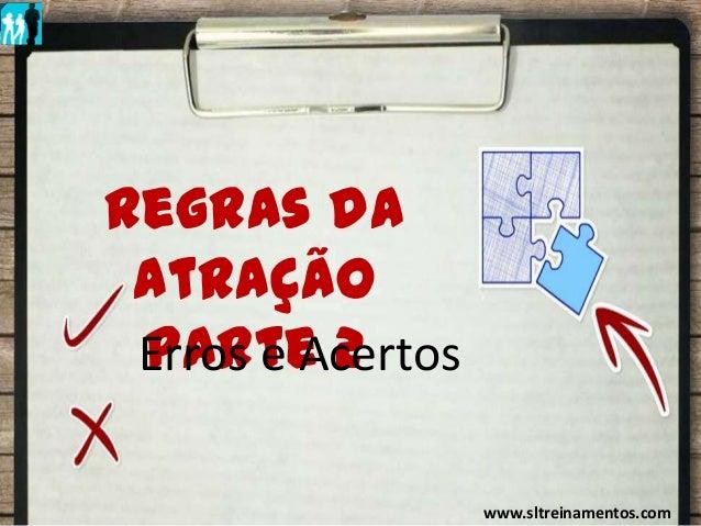 Regras da Atração IRegras daAtraçãoParte 2Erros e Acertoswww.sltreinamentos.com