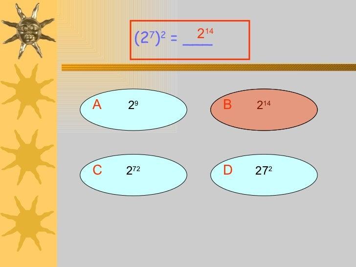 A 2 9 (2 7 ) 2  = ___ B 2 14 D 27 2 C 2 72 2 14