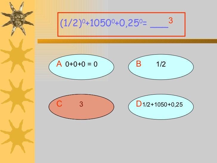 A 0+0+0 = 0 (1/2) 0 +1050 0 +0,25 0 = ___ B 1/2 D 1/2+1050+0,25 C 3 3