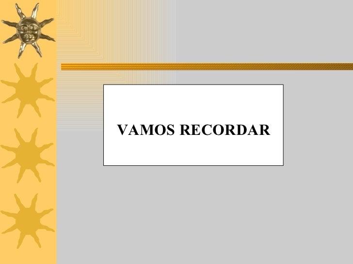<ul><li>VAMOS RECORDAR </li></ul>