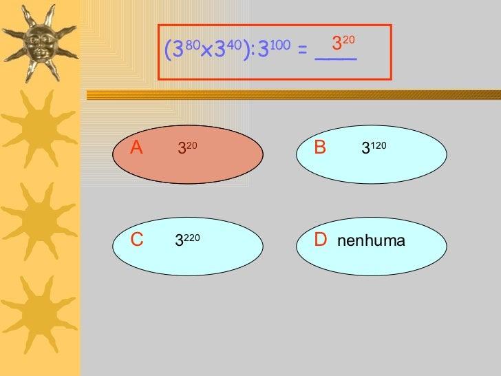A 3 20 (3 80 x3 40 ):3 100  = ___ B   3 120 D nenhuma C 3 220 3 20