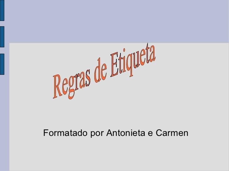 Formatado por Antonieta e Carmen Regras de Etiqueta