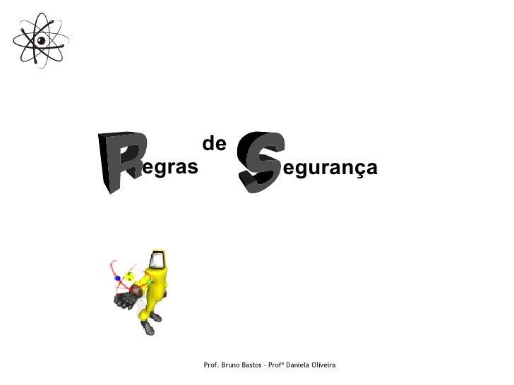 Prof. Bruno Bastos – Profª Daniela Oliveira egras egurança de