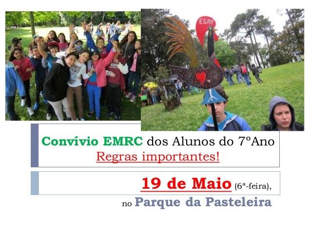 Convívio EMRC dos Alunos do 7ºAno Regras importantes! 19 de Maio (6ª-feira), no Parque da Pasteleira
