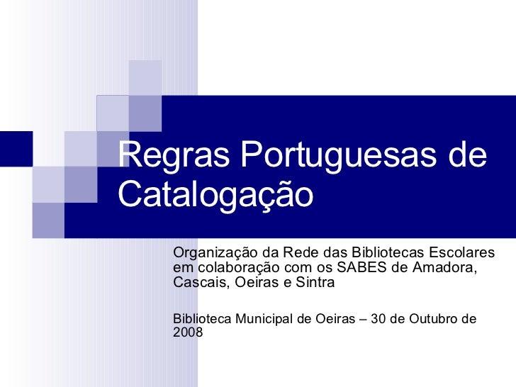 Regras Portuguesas de Catalogação Organização da Rede das Bibliotecas Escolares em colaboração com os SABES de Amadora, Ca...