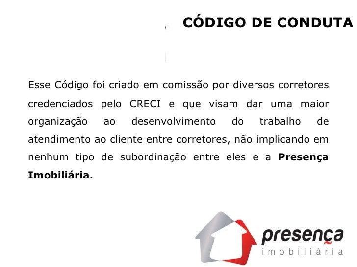 CÓDIGO DE CONDUTA Esse Código foi criado em comissão por diversos corretores credenciados pelo CRECI e que visam dar uma m...