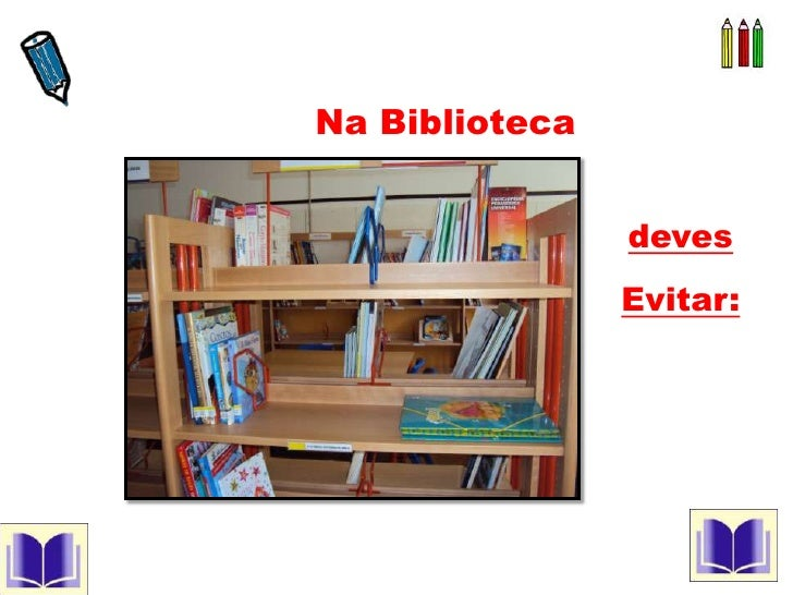 Na Biblioteca <br />deves<br />Evitar:<br />